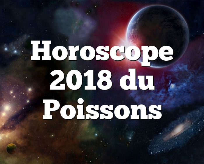 Horoscope 2018 du Poissons