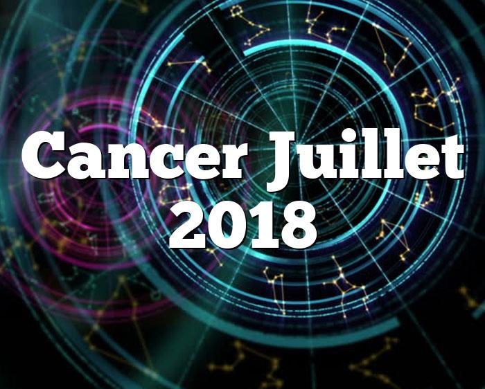 Cancer Juillet 2018