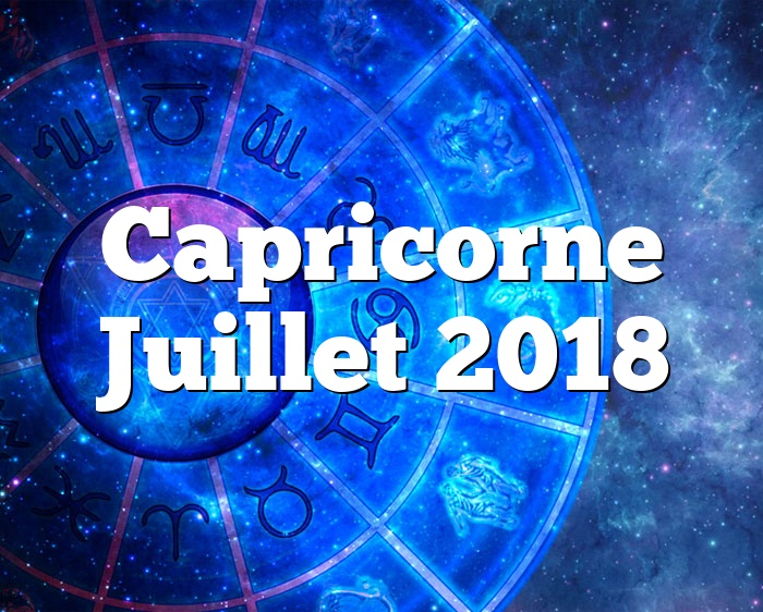 horoscope capricorne juillet 2018. Black Bedroom Furniture Sets. Home Design Ideas