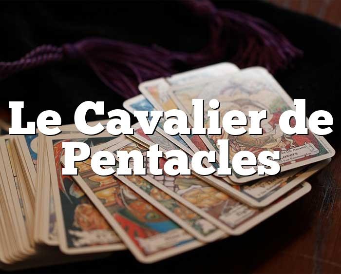 Le Cavalier de Pentacles