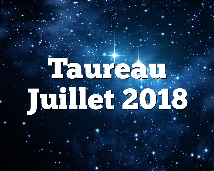 horoscope taureau juillet 2018. Black Bedroom Furniture Sets. Home Design Ideas