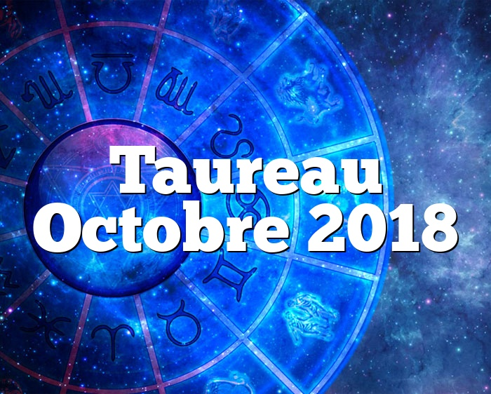horoscope taureau octobre 2018. Black Bedroom Furniture Sets. Home Design Ideas