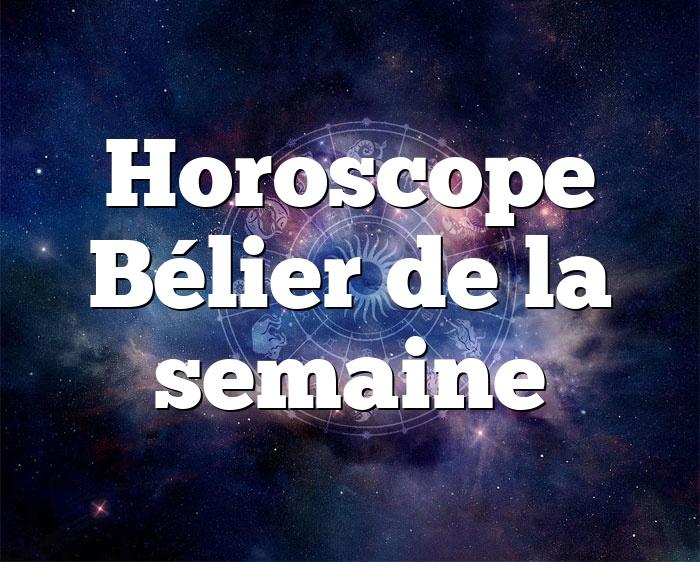 Horoscope Bélier de la semaine