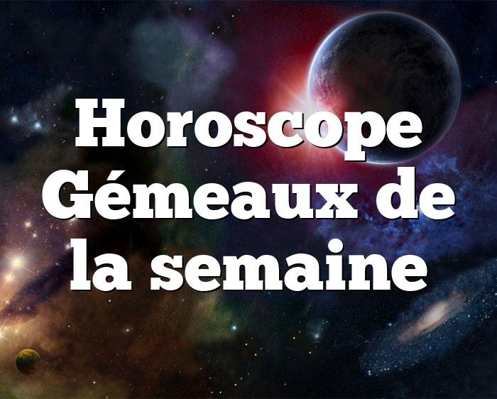 Horoscope Gémeaux de la semaine