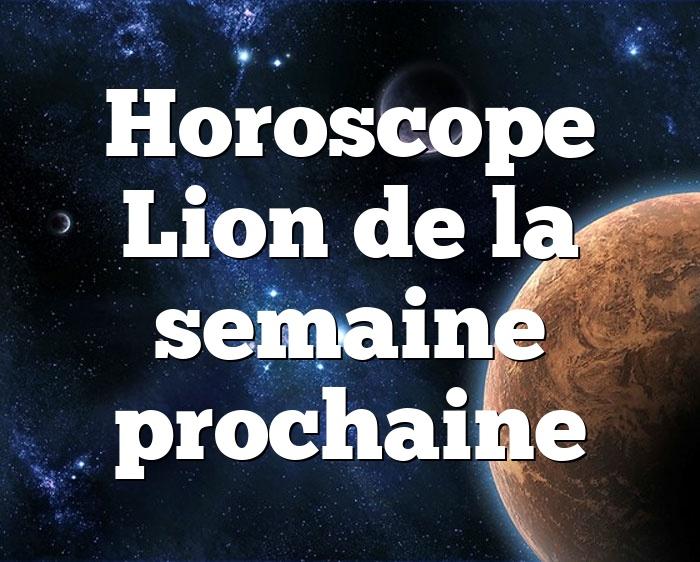 Horoscope Lion de la semaine prochaine