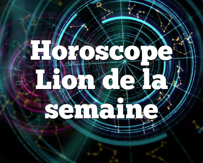Horoscope Lion de la semaine