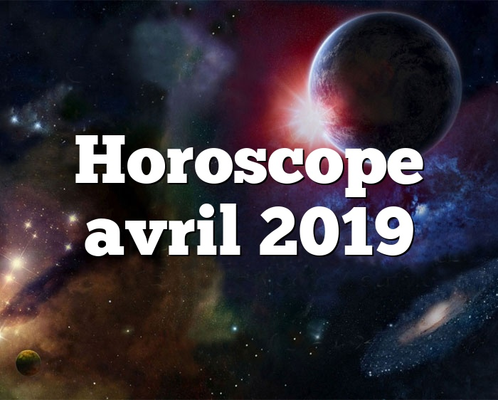Horoscope avril 2019