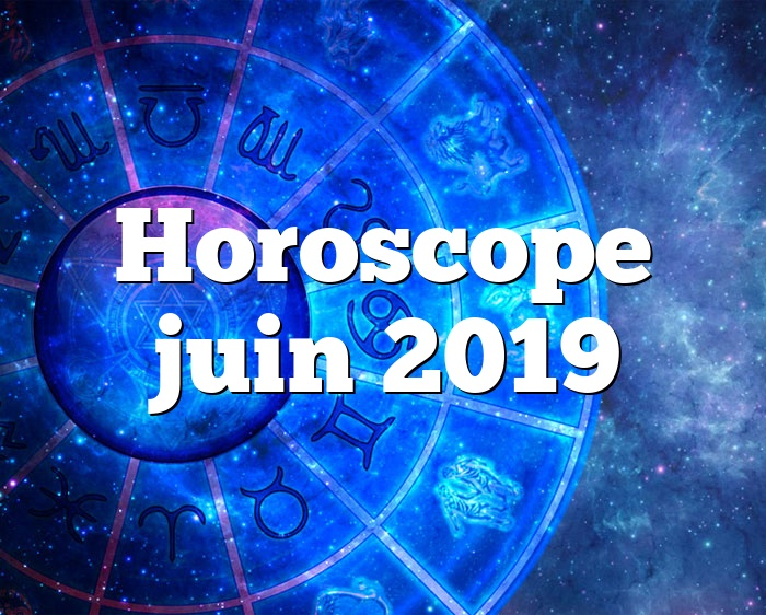 Horoscope juin 2019