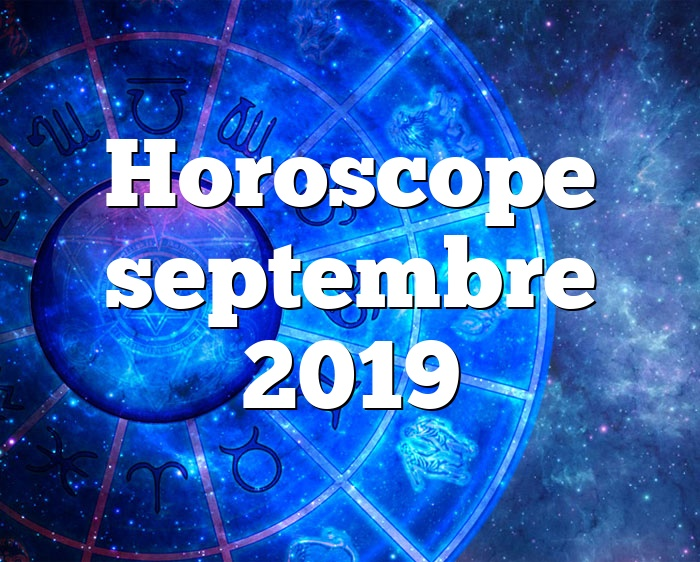 Horoscope septembre 2019