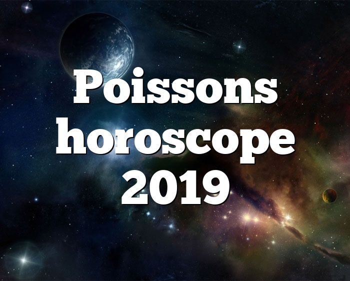 Poissons horoscope 2019