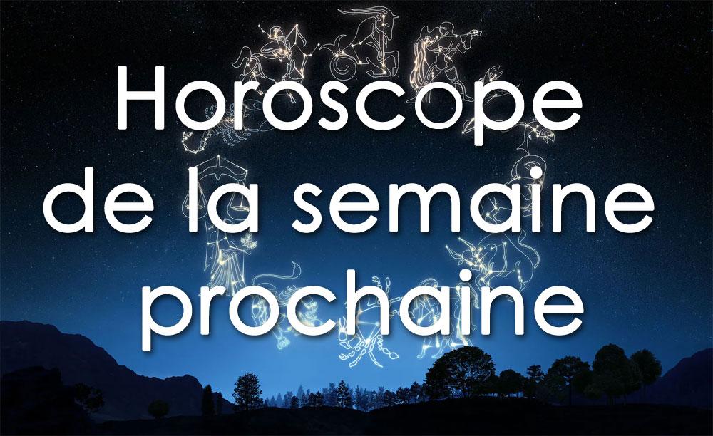 Horoscope de la semaine prochaine
