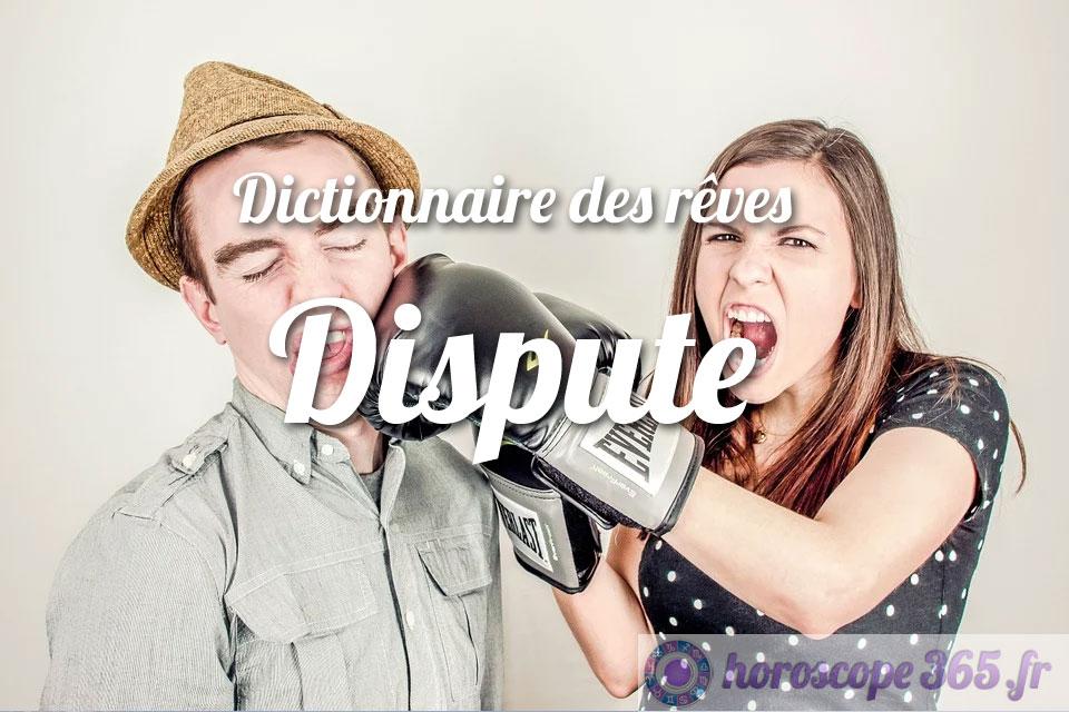 Que signifie le fait de rêver de dispute?