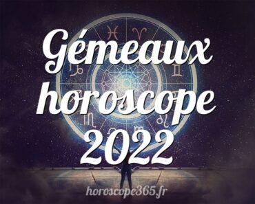 Gémeaux horoscope 2022