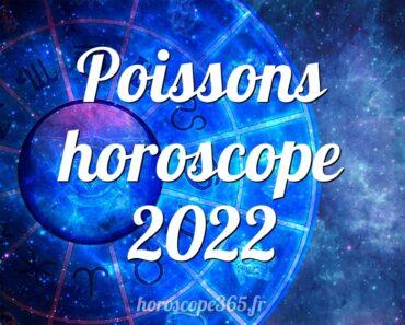 Poissons horoscope 2022