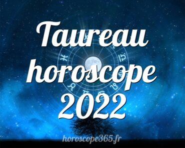 Taureau horoscope 2022